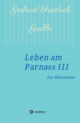 """""""Leben am Parnass III - Das Bekenntnis"""" von Gerhard Friedrich Grabbe"""