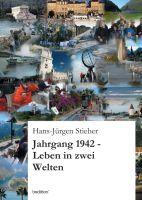 """""""Jahrgang 1942 -Leben in zwei Welten"""" von  Hans-Jürgen Stieber"""