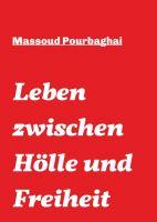"""""""Leben zwischen Hölle und Freiheit"""" von Massoud Pourbaghai"""