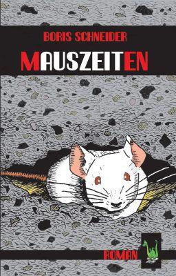 """Es gibt Bücher, die unter die Haut gehen - """"Mauszeiten"""" von Boris Schneider ist ein solches."""