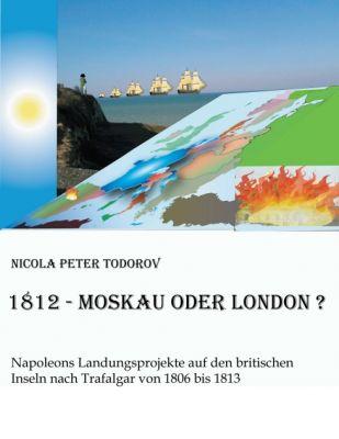 """""""1812 - Moskau oder London?"""" von Nicola Peter Todorov"""