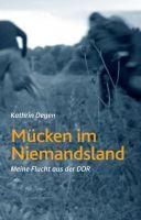 Mücken im Niemandsland - Packende Erzählung von der Flucht einer Journalistin aus der DDR