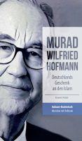"""Murad Wilfried Hofmann - Deutschlands Geschenk an den Islam"" von Ecevit Polat"