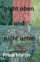 """""""nicht oben und nicht unten"""" von Frank Martin"""
