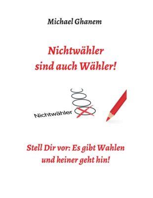 """""""Nichtwähler sind auch Wähler!"""" von Michael Ghanem"""