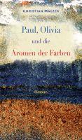 """""""Paul, Olivia und die Aromen der Farben"""" von Christian Maczek"""