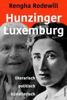 Rengha Rodewill: Hunzinger - Luxemburg / literarisch politisch künstlerisch