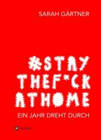 #Staythef*ckathome - Ein Jahr dreht durch - Ein Lockdown-Tagebuch