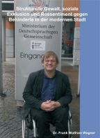 """""""Strukturelle Gewalt, soziale Exklusion und Ressentiment gegen Behinderte in der modernen Stadt"""" von Dr. Frank Wolfram Wagner"""