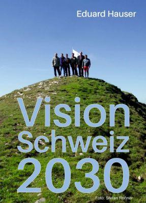 """""""Vision Schweiz 2030"""" von Eduard Hauser"""