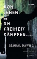 """""""VON JENEN DIE UM FREIHEIT KÄMPFEN - GLOBAL DAWN 2 Transhumanismus (SPECIAL EDITION)"""" von D. Bullcutter"""