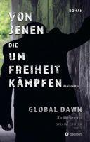 """""""VON JENEN DIE UM FREIHEIT KÄMPFEN - GLOBAL DAWN Die Abtrünnigen (SPECIAL EDITION)"""" von D. Bullcutter"""