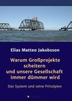 """""""Warum Großprojekte scheitern und unsere Gesellschaft immer dümmer wird"""" von Elias Matteo Jakobsson"""