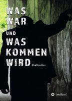 """""""WAS WAR UND WAS KOMMEN WIRD"""" von D. Bullcutter"""