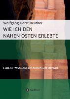 """""""Wie ich den Nahen Osten erlebte"""" von Wolfgang Horst Reuther"""