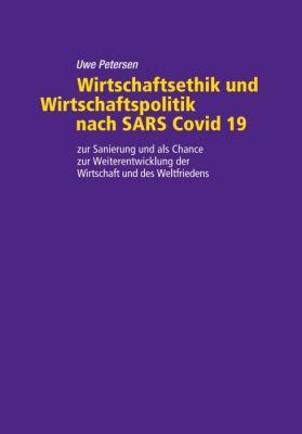 """""""Wirtschaftsethik und Wirtschaftspolitik nach SARS Covid 19"""" von Uwe Petersen"""