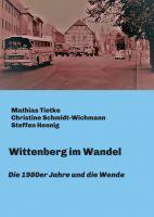 """""""Wittenberg im Wandel"""" von Steffen Hennig, Christine Schmidt-Wichmann, Mathias Tietke"""