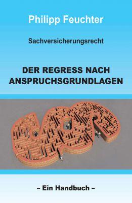 """""""Sachversicherungsrecht: Der Regress nach Anspruchsgrundlagen"""" von Philipp Feuchter"""