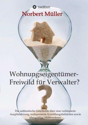 """""""Wohnungseigentümer- Freiwild für Verwalter?"""" von Norbert Müller"""