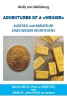 """""""ADVENTURES OF A »WEINER« - AUSSTIEG und ABENTEUER EINES WIENER WÜRSTCHENS"""" von Wally von Wallisburg"""