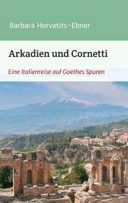 """""""Arkadien und Cornetti"""" von Barbara Horvatits-Ebner"""