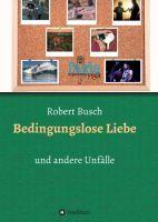"""""""Bedingungslose Liebe"""" von Robert Busch"""