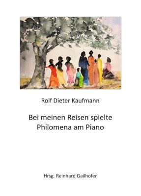 """""""Bei meinen Reisen spielte Philomena am Piano"""" von Rolf Dieter Kaufmann"""