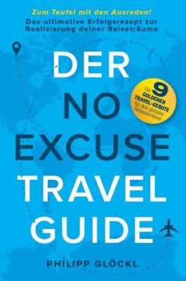 """""""Der NO EXCUSE Travel Guide"""" von Philipp Glöckl"""