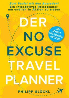 """""""Der NO EXCUSE Travel Planner"""" von Philipp Glöckl"""