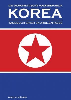 """""""Die Demokratische Volksrepublik KOREA"""" von Gerd W. Wähner"""