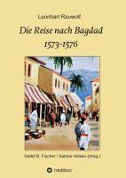 Die Reise nach Bagdad 1573-1576 – Abenteuerlicher Reisebericht