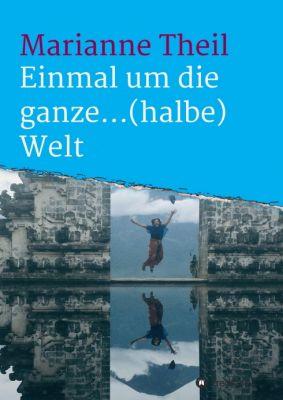 """""""Einmal um die ganze...(halbe) Welt"""" von Marianne Theil"""