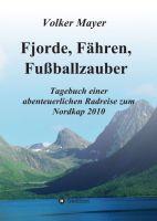 Fjorde, Fähren, Fußballzauber – Tagebuch einer abenteuerlichen Radreise zum Nordkap 2010