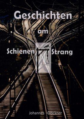 """""""Geschichten am Schienen#Strang"""" von Johannes Glöckner"""