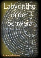 Labyrinthe in der Schweiz – ein Reiseführer der besonderen Art