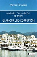 """""""Marbella Costa del Sol Spanien: Glamour und Korruption"""" von Werner Schwörer"""