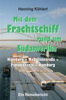 """""""Mit dem Frachtschiff rund um Südamerika: Hamburg - Magellanstraße - Panamakanal - Hamburg"""" von Henning Köhlert"""