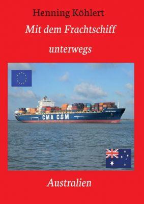 """""""Mit dem Frachtschiff unterwegs: Australien"""" von Henning Köhlert"""