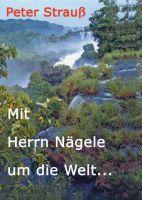 """""""Mit Herrn Nägele um die Welt"""" von  Peter Strauß"""