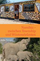 """""""Namibia - zwischen Township und Wüstenelefanten"""" von Maike Trenner"""