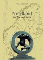 Nordland. Der Weg zu dir selbst. Reiseaventüren eines Querdenkers. Band 1 Schweden.