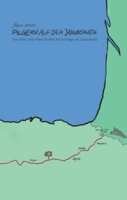 """""""Pilgern auf dem Jakobsweg - Von Saint-Jean-Pied-de-Port bis Santiago de Compostela"""" von Marc Sieger"""