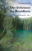 Henriette Reinke: Das Geheimnis des Kristallsees – Die Laurinchroniken Teil 2