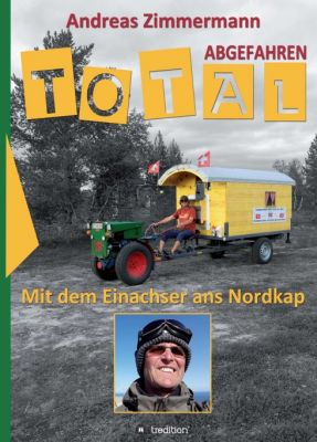 """""""Total abgefahren - Mit dem Einachser ans Nordkap"""" von"""
