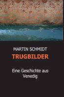 """""""TRUGBILDER"""" von Martin Schmidt"""