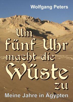 """""""Um fünf Uhr macht die Wüste zu"""" von Wolfgang Peters"""