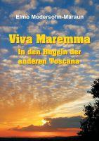 """""""Viva Maremma - In den Hügeln der anderen Toscana"""" von Elmo Modersohn-Maraun"""