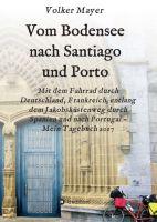 """""""Vom Bodensee nach Santiago und Porto"""" von Volker Mayer"""