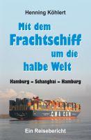 """""""Mit dem Frachtschiff um die halbe Welt: Hamburg – Schanghai – Hamburg"""" von Henning Köhlert"""