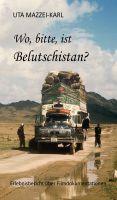 """""""Wo, bitte, ist Belutschistan"""" von Uta Mazzei-Karl"""
